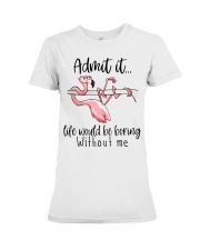Life Would Be Boring Without Me Premium Fit Ladies Tee thumbnail