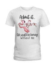 Life Would Be Boring Without Me Ladies T-Shirt thumbnail
