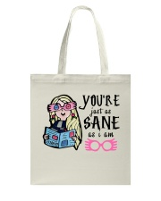 You Are Just As Sane As I Am Tote Bag thumbnail