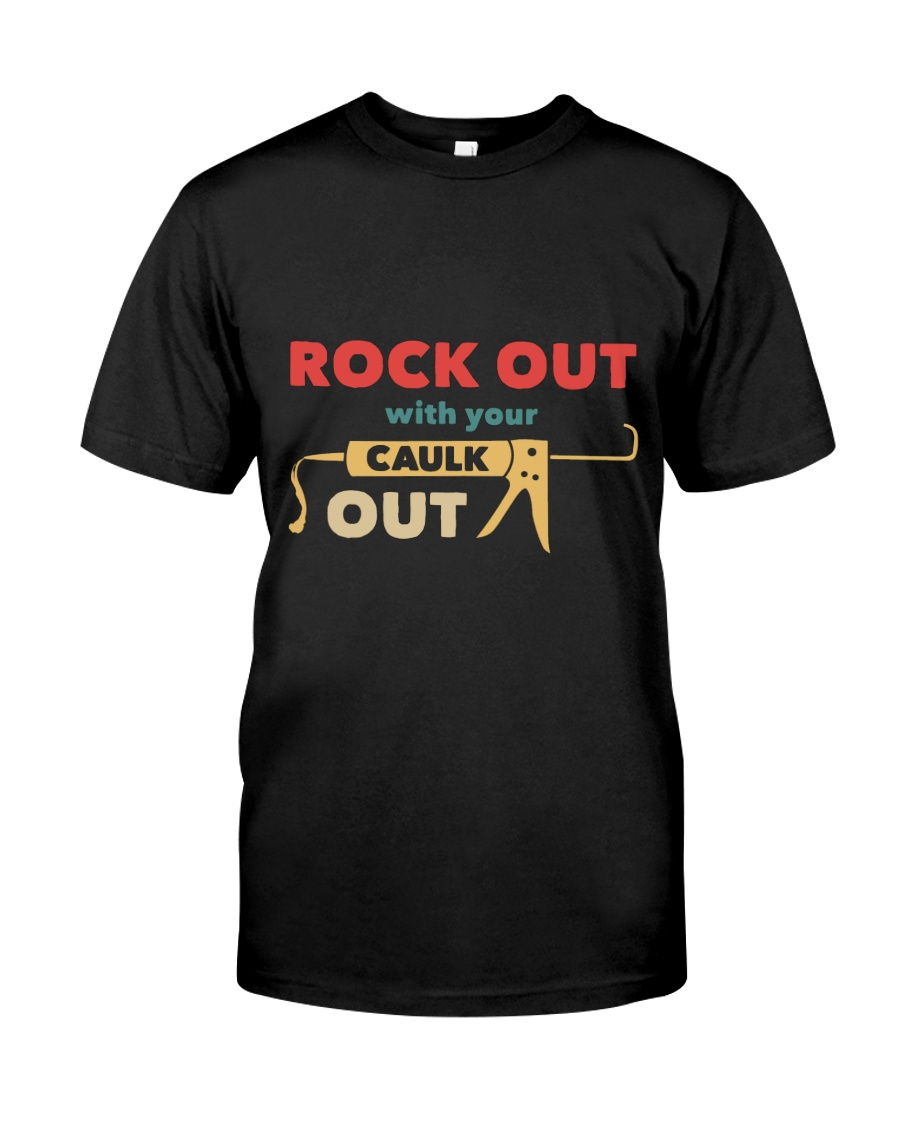 Rock Out With Your Caulk Out Classic T-Shirt