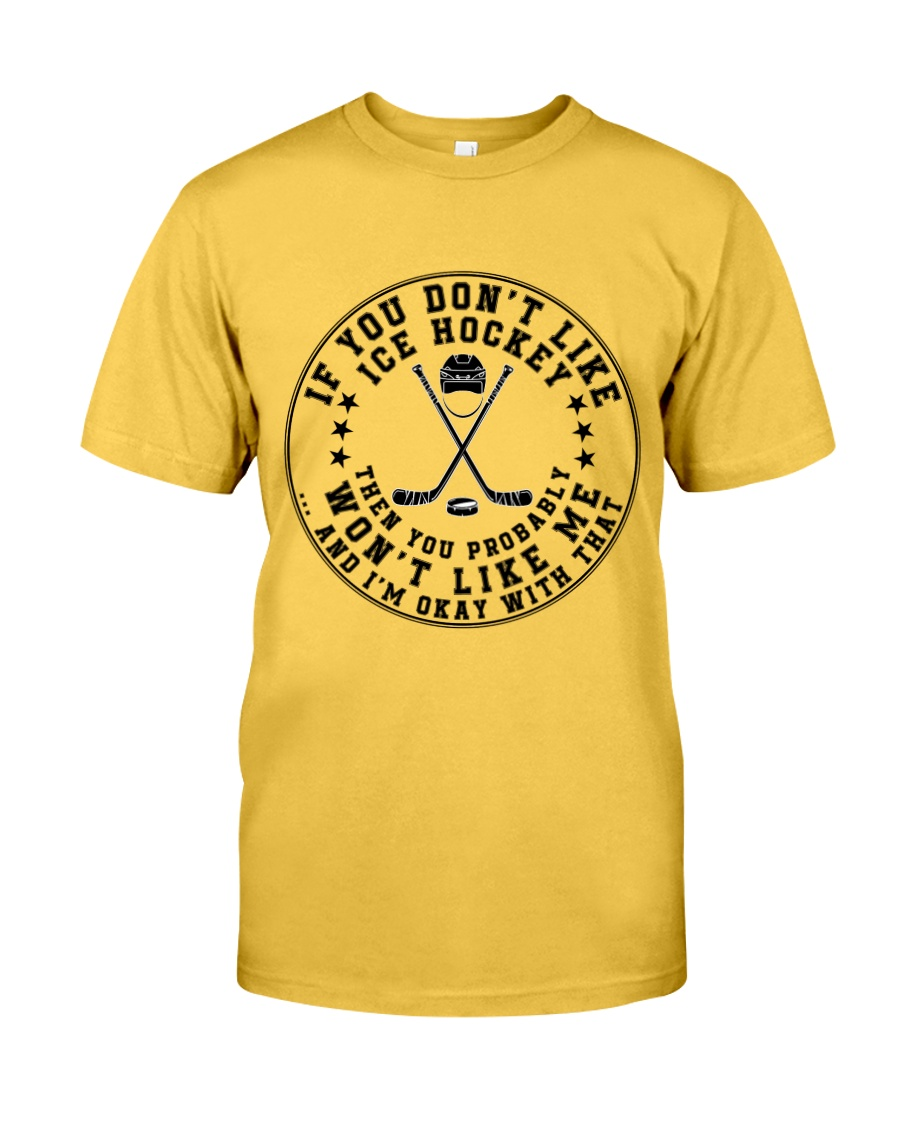 If You Dont Like Ice Hockey Classic T-Shirt