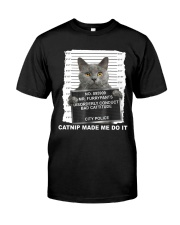 Catnip Made Me Do It Classic T-Shirt front