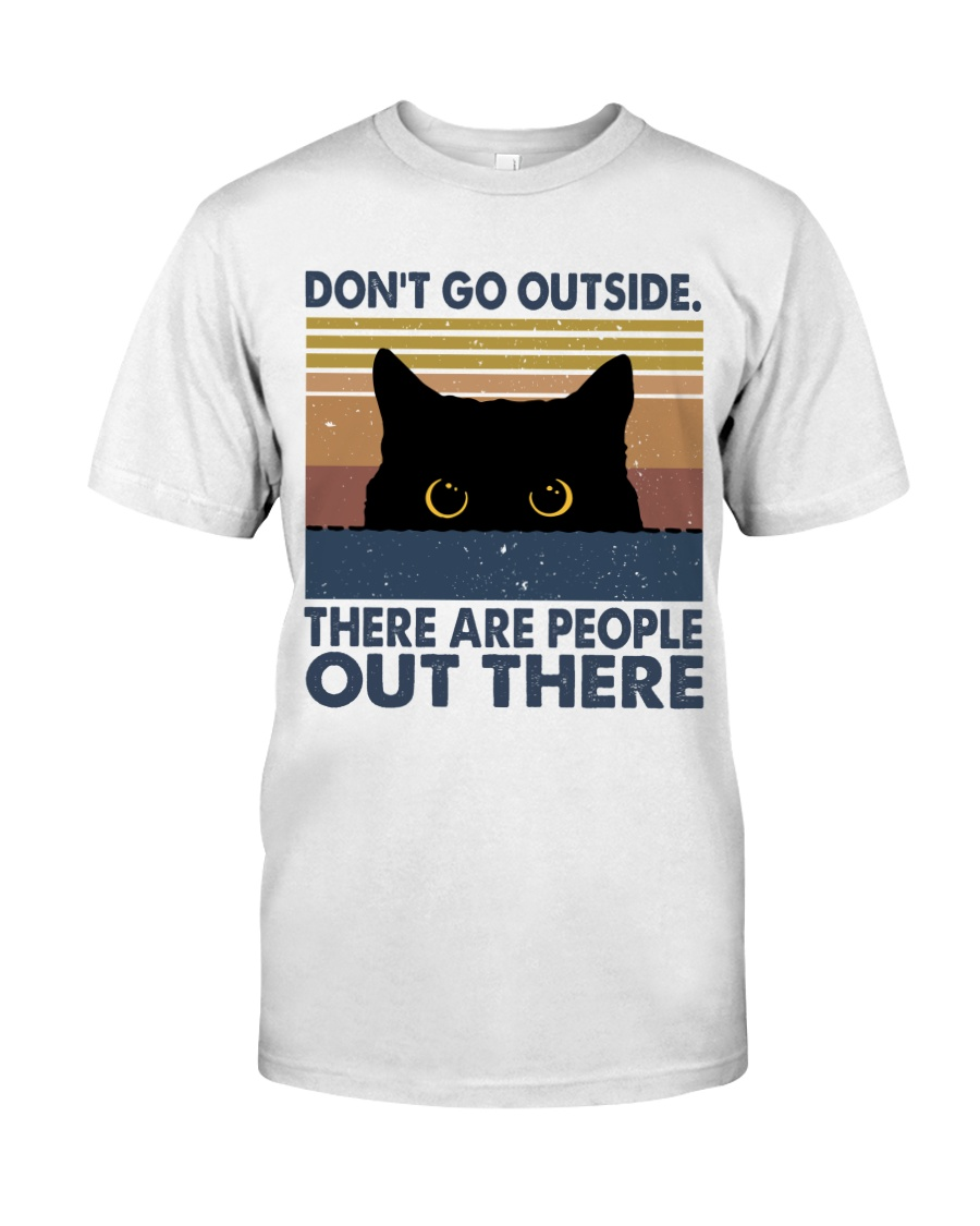Don't Go Outside Classic T-Shirt