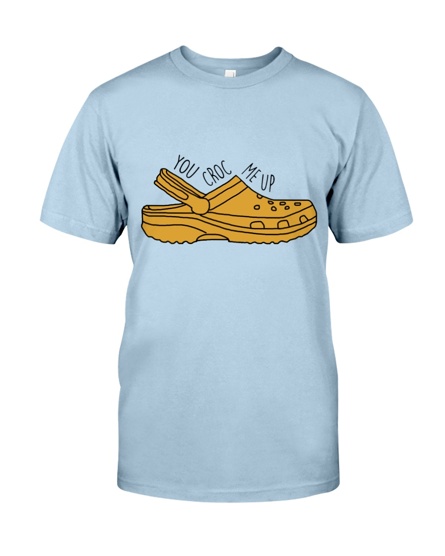 You Croc Me Up Classic T-Shirt