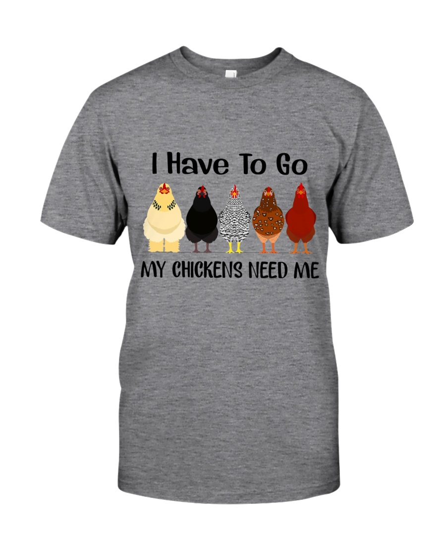 I Have To Go My Chicken Classic T-Shirt