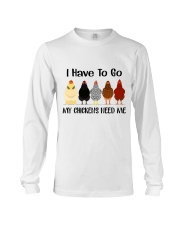I Have To Go My Chicken Long Sleeve Tee thumbnail