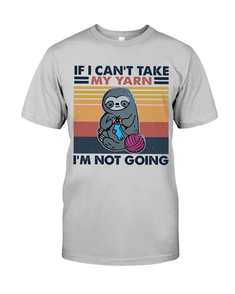 If I Can't Take My Yarn Classic T-Shirt
