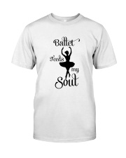 Ballet Feeds My Soul Classic T-Shirt front