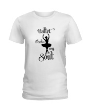 Ballet Feeds My Soul Ladies T-Shirt thumbnail