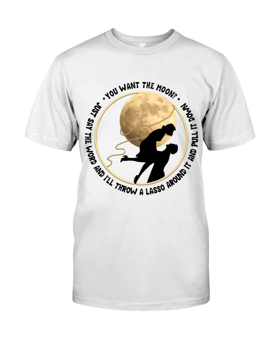You Want The Moon Classic T-Shirt