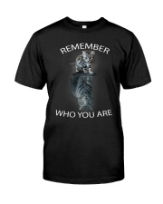 Remember Who You Are Classic T-Shirt front