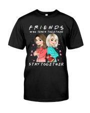 Friends Who Teach Togethers Classic T-Shirt front