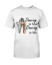 Dancing Is Love Dancing Is Life Classic T-Shirt front
