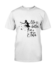 Life Is Better In A Tutu Classic T-Shirt front