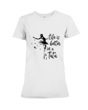 Life Is Better In A Tutu Premium Fit Ladies Tee thumbnail