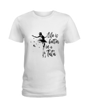 Life Is Better In A Tutu Ladies T-Shirt thumbnail