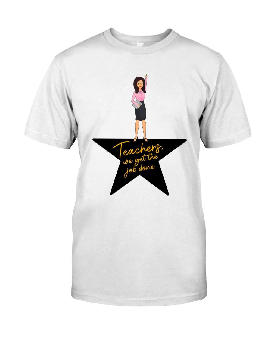 Teachers We Get The Job Done Classic T-Shirt