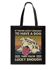 You're Lucky To Have A Dog Tote Bag thumbnail