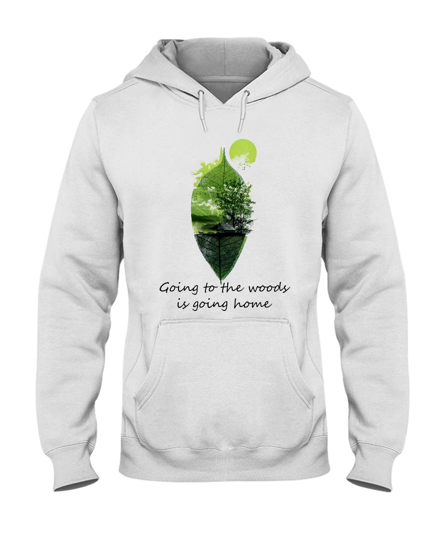Going To The Woods Is Going Home Hooded Sweatshirt