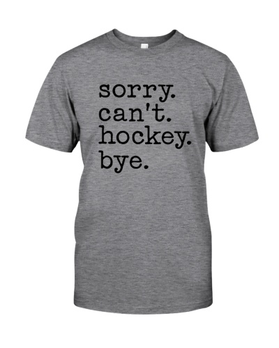 Sorry Can't Hockey Bye