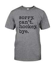 Sorry Can't Hockey Bye Classic T-Shirt front