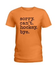 Sorry Can't Hockey Bye Ladies T-Shirt thumbnail