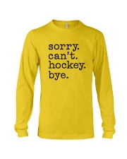 Sorry Can't Hockey Bye Long Sleeve Tee thumbnail