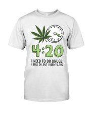 I Need To Do Drug Classic T-Shirt front