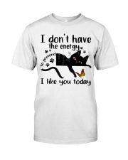 I Like You Today Classic T-Shirt front