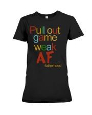 Pull Out Game Weak AF Premium Fit Ladies Tee thumbnail
