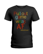 Pull Out Game Weak AF Ladies T-Shirt thumbnail