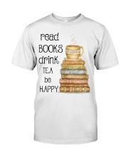 Read Books Drink Tea Be Happy Classic T-Shirt front