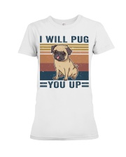 I Will Pug You Up Premium Fit Ladies Tee thumbnail
