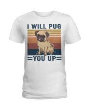 I Will Pug You Up Ladies T-Shirt thumbnail