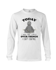 Today I Will Not Stress Long Sleeve Tee thumbnail