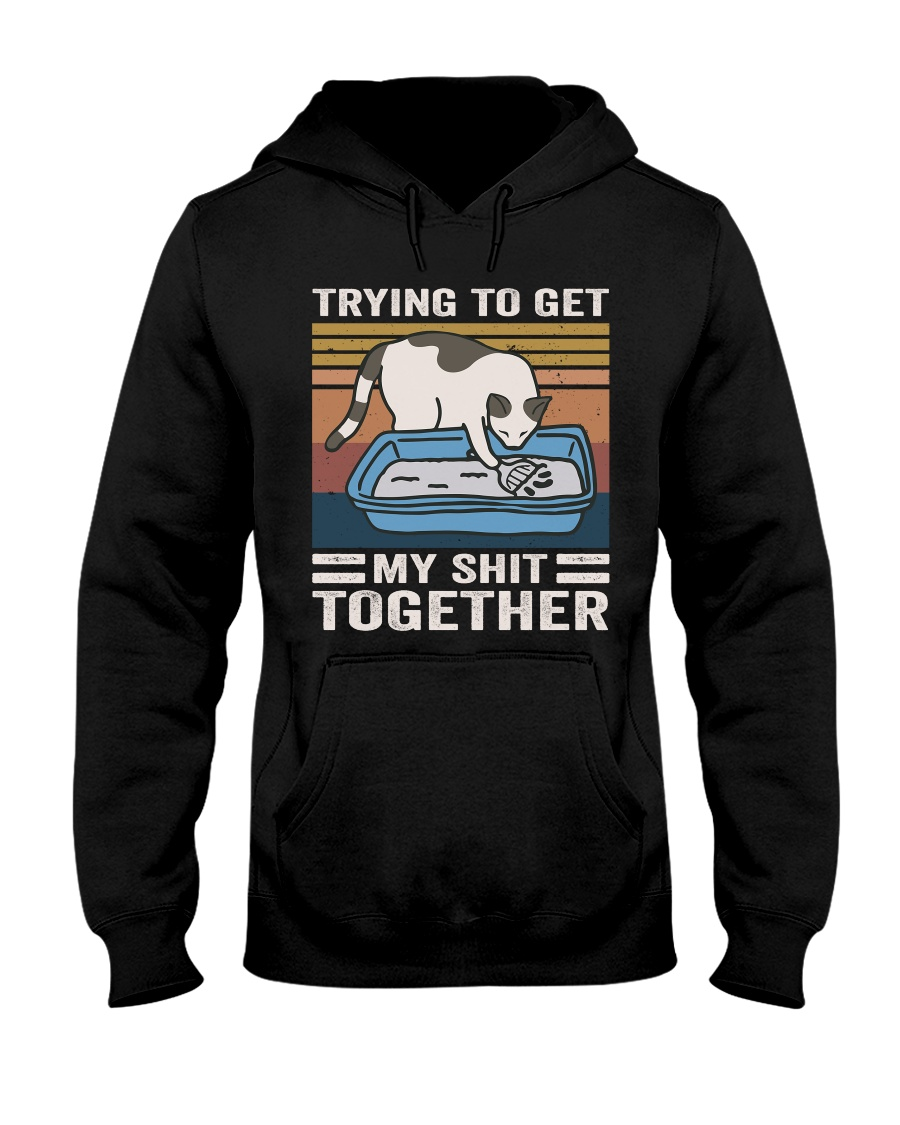 Trying To Get My Shit Together Hooded Sweatshirt