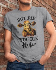 But Did You Die Heifer Classic T-Shirt apparel-classic-tshirt-lifestyle-26