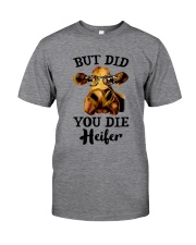 But Did You Die Heifer Classic T-Shirt front