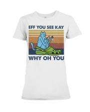 Eff You See Kay Premium Fit Ladies Tee thumbnail