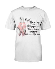 Forget The Glass Slippers Classic T-Shirt front