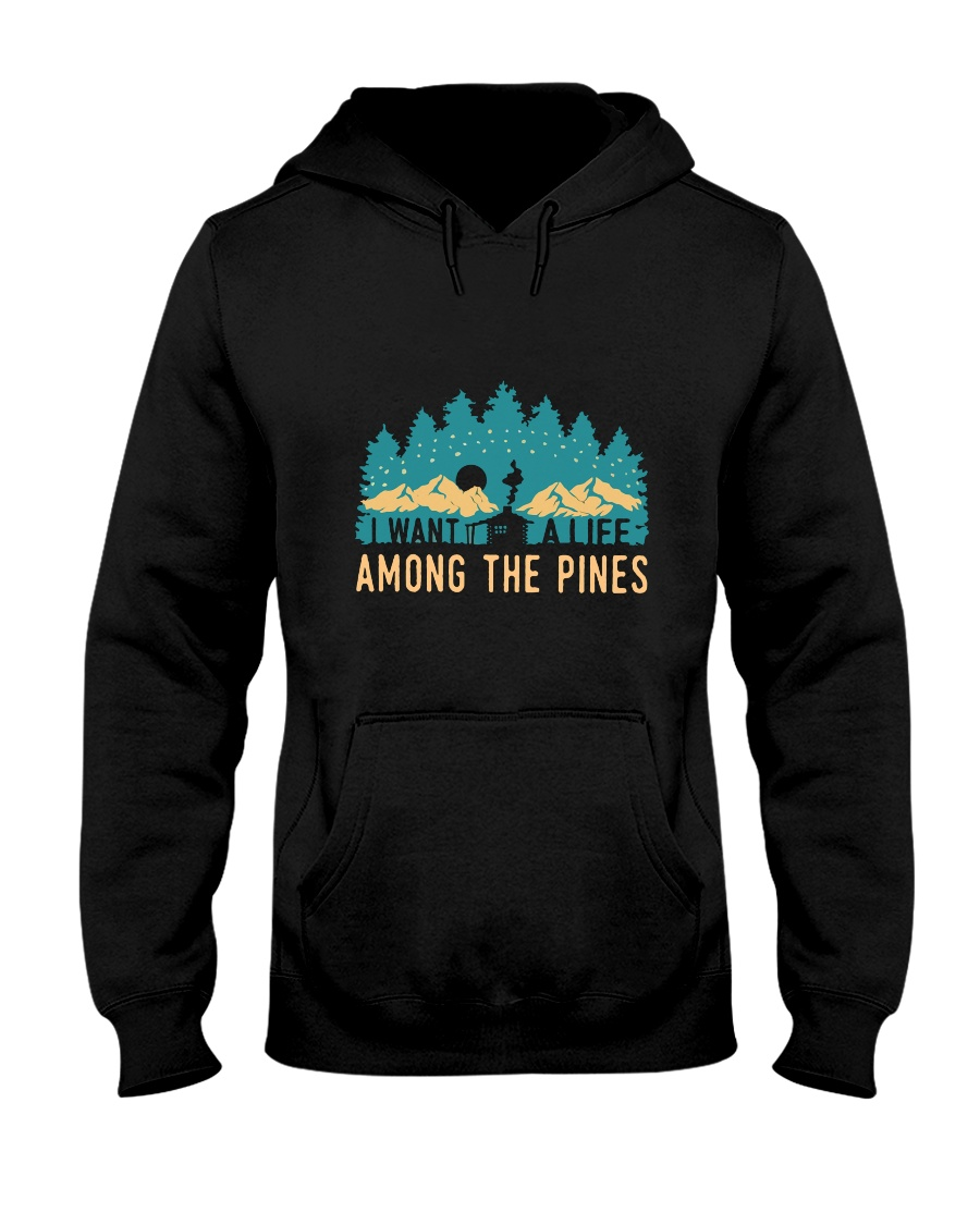 I Want To A Life Among The Pines Hooded Sweatshirt