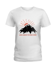Home Is Behind The World Ladies T-Shirt thumbnail
