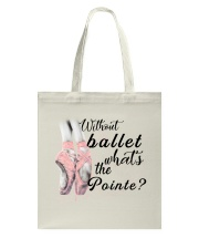 Without Ballet What The Pointe Tote Bag thumbnail