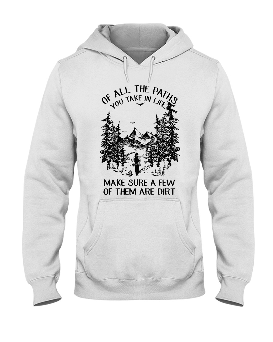 Of All The Paths You Take In Life Hooded Sweatshirt