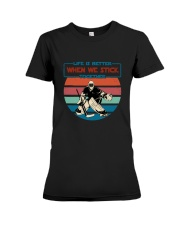 Life Is Better When We Stick Premium Fit Ladies Tee thumbnail