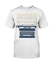 All Work And No Play Classic T-Shirt front