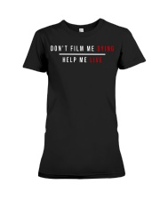 Don't film me dying help me live Premium Fit Ladies Tee thumbnail
