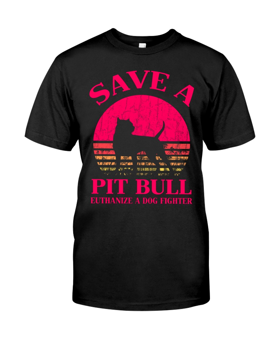 Save A Pit Bull Euthanize A Dog Fighter - C Classic T-Shirt