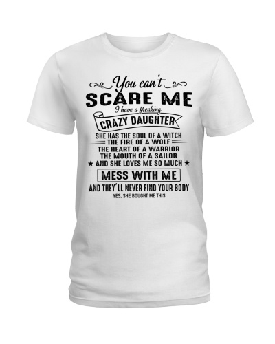 You can't scare me i have a crazy daughter