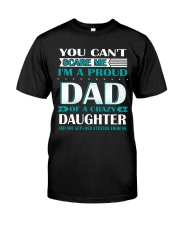 YOU CAN'T SCARE ME I'M PROUD DAD OF A CRAZY  Classic T-Shirt front